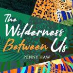 The Wilderness Between Us